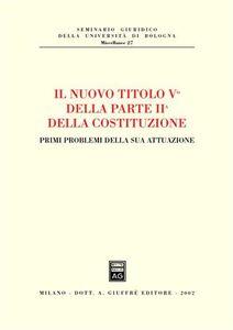 Libro Il nuovo titolo Vc della parte II della Costituzione. Primi problemi della sua attuazione. Atti dell'Incontro di studio (Bologna, 14 gennaio 2002)