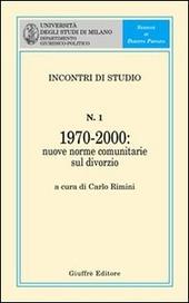 Incontro di studio. Vol. 1: 1970-2000. Nuove norme comunitarie sul divorzio. Atti dell'Incontro di studio (giugno 2001) a margine dell'entrata in vigore del regolamento CE n.1347/2000.