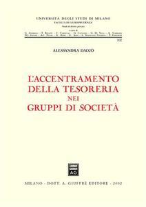 L' accentramento della tesoreria nei gruppi di società - Alessandra Daccò - copertina