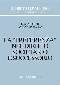 Foto Cover di La preferenza nel diritto societario e successorio, Libro di Luca Ponti,Paolo Panella, edito da Giuffrè