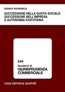 Libro Successione nella quota sociale, successione nell'impresa e autonomia statutaria Sergio Patriarca