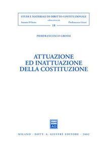 Libro Attuazione ed inattuazione della Costituzione Pierfrancesco Grossi