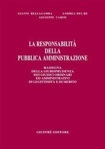 La responsabilità della pubblica amministrazione. Rassegna della giurisprudenza dei giudici ordinari ed amministrativi di legittimità e di merito
