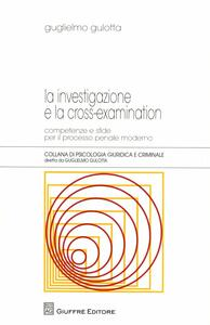 La investigazione e la cross-examination. Competenze e sfide per il processo penale moderno