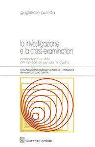 Libro La investigazione e la cross-examination. Competenze e sfide per il processo penale moderno Guglielmo Gulotta
