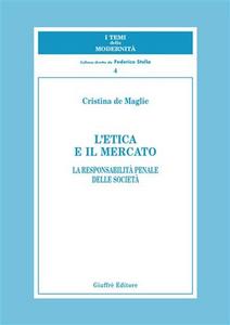 Libro L' etica e il mercato. La responsabilità penale delle società Cristina De Maglie