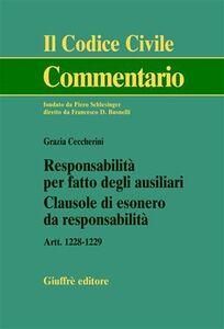 Libro Responsabilità per fatto degli ausiliari. Clausole di esonero da responsabilità. Artt. 1228-1229 Grazia Ceccherini