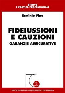 Foto Cover di Fideiussioni e cauzioni. Garanzie assicurative, Libro di Erminio Fino, edito da Giuffrè