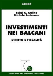 Foto Cover di Investimenti nei Balcani. Diritto e fiscalità, Libro di Luigi A. Ardino,Michele Andreano, edito da Giuffrè