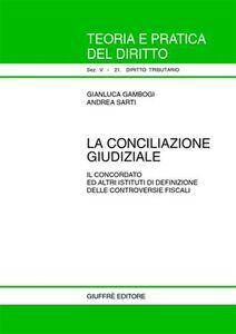 Foto Cover di La conciliazione giudiziale. Il concordato ed altri istituti di definizione delle controversie fiscali, Libro di Gianluca Gambogi,Andrea Sarti, edito da Giuffrè