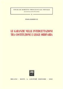 Foto Cover di Le garanzie nelle intercettazioni tra costituzione e legge ordinaria, Libro di Paola Balducci, edito da Giuffrè