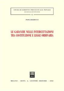 Libro Le garanzie nelle intercettazioni tra costituzione e legge ordinaria Paola Balducci