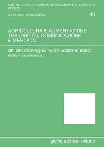 Libro Agricoltura e alimentazione tra diritto, comunicazione e mercato. Verso un diritto agrario e agro-alimentare della produzione e del consumo. Atti