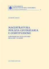 Magistratura, polizia giudiziaria e Costituzione. Contributo allo studio dell'art. 109 cost.