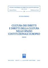 Cultura dei diritti e diritti della cultura nello spazio costituzionale europeo. Saggi