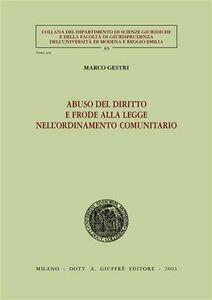 Libro Abuso del diritto e frode alla legge nell'ordinamento comunitario Marco Gestri