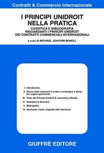 Libro I principi unidroit nella pratica. Casistica e bibliografia riguardanti i principi unidroit dei contratti commerciali internazionali