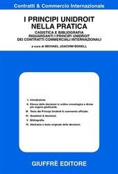 I principi unidroit nella pratica. Casistica e bibliografia riguardanti i principi unidroit dei contratti commerciali internazionali