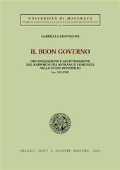 Il buon governo. Organizzazione e legittimazione del rapporto fra sovrano e comunità nello Stato pontificio secc. XVI-XVIII