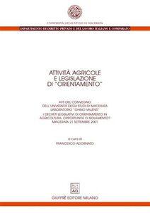 Libro Attività agricole e legislazione di «orientamento». Atti del Convegno (Macerata, 21 settembre 2001). I decreti legislativi di orientamento in agricoltura...