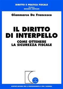 Foto Cover di Il diritto di interpello. Come ottenere la sicurezza fiscale, Libro di Gianmarco De Francesco, edito da Giuffrè