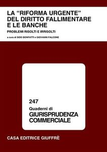 Libro La riforma urgente del diritto fallimentare e le banche. Problemi risolti e irrisolti. Atti del Convegno (Lanciano, 31 maggio-1 giugno 2002)