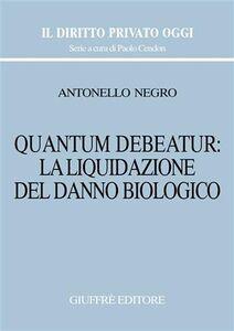 Libro Quantum debeatur: la liquidazione del danno biologico Antonello Negro