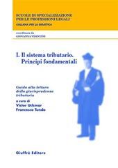 Guida alla lettura della giurisprudenza tributaria. Vol. 1: Il sistema tributario. Principi fondamentali.
