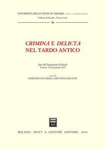 Libro Crimina e delicta nel tardo antico. Atti del Seminario di Studi (Teramo, 19-20 gennaio 2001)
