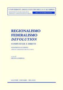 Libro Regionalismo, federalismo, devolution. Competenze e diritti. Confronti europei (Spagna, Germania e Regno Unito)