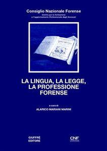 Foto Cover di La lingua, la legge, la professione forense, Libro di Alarico Mariani Marini, edito da Giuffrè