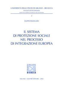 Il sistema di protezione sociale nel processo di integrazione europea - Filippo Pizzolato - copertina