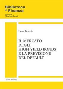 Libro Il mercato degli high yield bonds e la previsione del default Laura Peressin