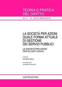 Libro La società per azioni quale forma attuale di gestione dei servizi pubblici. La società per azioni per gli enti locali