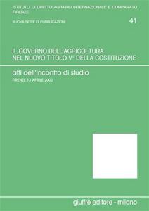 Libro Il governo dell'agricoltura nel nuovo titolo V della Costituzione. Atti dell'Incontro di studio (Firenze, 13 aprile 2002)