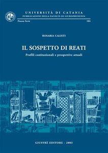 Libro Il sospetto di reati. Profili costituzionali e prospettive attuali Rosaria Calisti