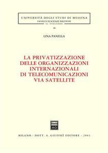 La privatizzazione delle organizzazioni internazionali di telecomunicazioni via satellite - Lina Panella - copertina