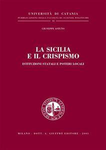 Foto Cover di La Sicilia e il Crispismo. Istituzioni statali e poteri locali, Libro di Giuseppe Astuto, edito da Giuffrè