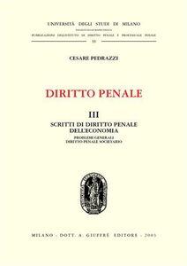 Libro Diritto penale. Vol. 3: Scritti di diritto penale dell'economia: problemi generali, diritto penale societario. Cesare Pedrazzi