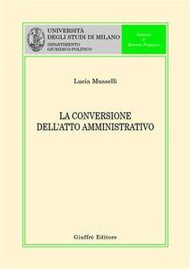 Libro La conversione dell'atto amministrativo Lucia Musselli