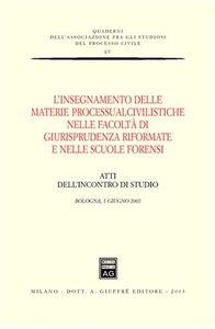 Libro L' insegnamento delle materie processualcivilistiche nelle facoltà di giurisprudenza riformate e nelle scuole forensi. Atti dell'Incontro di studio (Bologna, 2002)