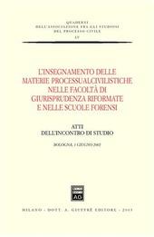 L' insegnamento delle materie processualcivilistiche nelle facoltà di giurisprudenza riformate e nelle scuole forensi. Atti dell'Incontro di studio (Bologna, 2002)