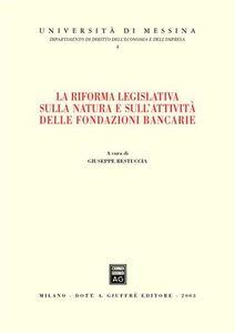Foto Cover di La riforma legislativa sulla natura e sull'attività delle fondazioni bancarie. Atti del Convegno (Giardini Naxos, 14-15 giugno 2002), Libro di  edito da Giuffrè