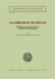 Libro La corruzione tra privati. Esperienze comparatistiche e prospettive di riforma. Atti del Convegno (Jesi, 12-13 aprile 2002)
