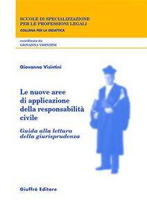 Libro Le nuove aree di applicazione della responsabilità civile. Guida alla lettura della giurisprudenza Giovanna Visintini