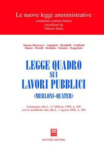 Foto Cover di Legge quadro sui lavori pubblici (Merloni-quater). Commento alla L. 11 febbraio 1994, n. 109 con le modifiche sino alla L. 1 agosto 2002, n. 166, Libro di  edito da Giuffrè