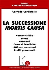 La successione mortis causa. Caratteristiche, forme, contenuti, cause di invalidità, atti post successori, profili processuali