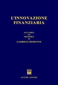 L' innovazione finanziaria. Gli amici in memoria di Gabriele Berionne