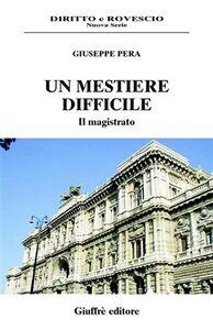 Libro Un mestiere difficile. Il magistrato Giuseppe Pera