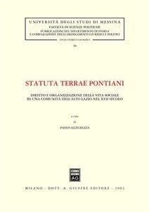 Libro Statuta terrae pontiani. Diritto e organizzazione della vita sociale in una comunità dell'alto Lazio nel XVII secolo